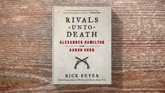 Rivals Unto Death The Hamilton Burr Story You Thought You Knew