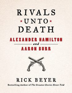 Rivals Unto Death: Hamilton and Burr